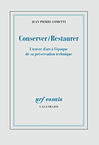 Conserver / Restaurer. L'oeuvre d'art à l'époque de sa préservation technique (NRF Essais) por Jean-Pierre Cometti