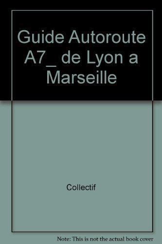 Guide Autoroute A7_ de Lyon a Marseille