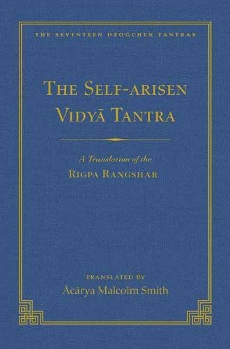 Self-Arisen Vidya Tantra (Volume 1), The and The Self-Liberated Vidya Tantra (Volume 2): A Translation of the Rigpa Rang Shar (vol 1) and A ... (vol 2) (The Seventeen Dzogchen Tantras) por Malcolm Smith