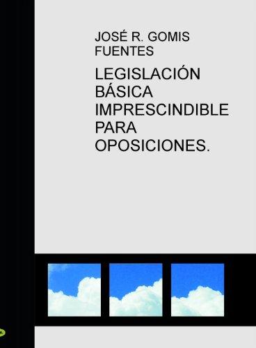 Legislación básica imprescindible para oposiciones por JOSÉ R. GOMIS FUENTES