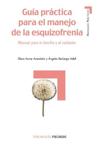 Guía práctica para el manejo de la esquizofrenia: Manual para la familia y el cuidador (Manuales Prácticos)