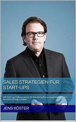 Sales Strategien für Start-ups: Wie Start-ups Schluss machen mit dem Verkaufen, um langfristig mit Sales Aktivitäten Erfolg zu haben
