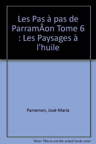 Les Pas à pas de ParramÂon Tome 6 : Les Paysages à l'huile par José-Maria Parramon