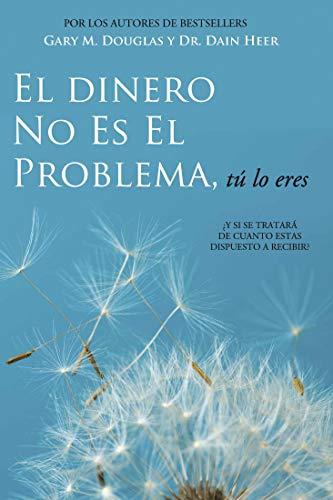 El Dinero No Es El Problema, Tú Lo Eres por Gary M. Douglas