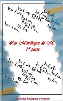 Los Monólogos de M  -1ª Parte- de [Cervantes, Mercedes Rodríguez]
