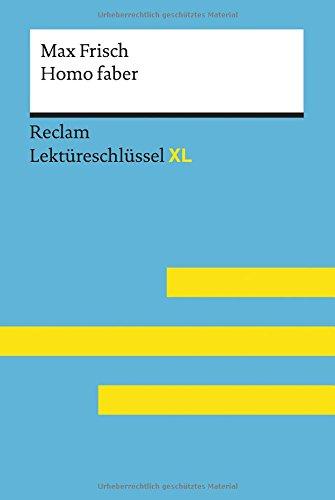 Homo faber von Max Frisch: Lektüreschlüssel mit Inhaltsangabe, Interpretation, Prüfungsaufgaben...