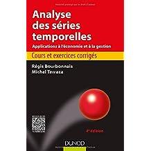 Analyse des séries temporelles - 4e éd. - Cours et exercices corrigés: Cours et exercices corrigés - Applications à l'économie et à la gestion