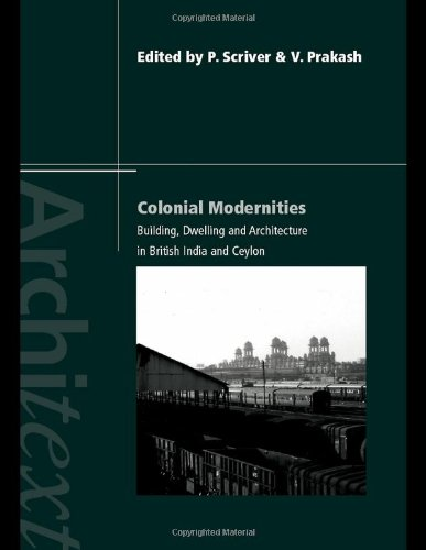 Colonial Modernities: Building, Dwelling and Architecture in British India and Ceylon (Architext)
