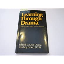 Learning Through Drama: Report of the Schools Council Drama, Teaching Project (10-16, Goldsmiths' College, University of London) by Lynn McGregor (1977-06-30)
