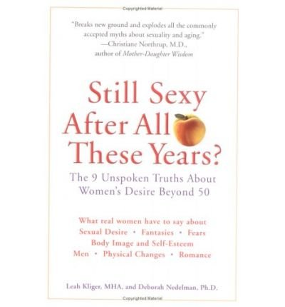 Still Sexy After All These Years?: The 9 Unspoken Truths about Women's Desire Beyond 50 (Paperback) - Common