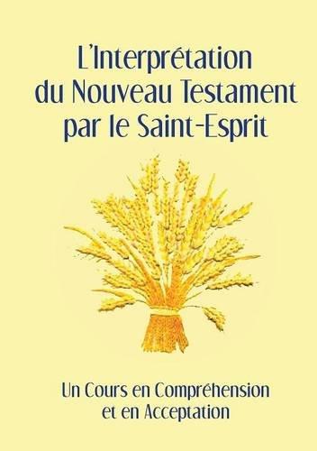 L'Interpretation Du Nouveau Testament Par Le Saint-Esprit