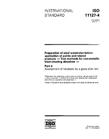 ISO 11127-4:1993, Preparation of steel substrates before application of paints and related products - Test methods for non-metallic blast-cleaning abrasives ... Assessment of hardness by a glass slide