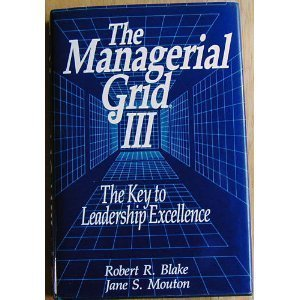 The managerial grid III: A new look at the classic that has boosted productivity and profits for thousands of corporations worldwide by Robert Rogers Blake (1985-08-02)