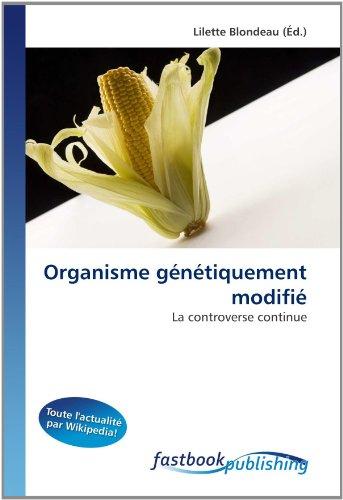 Organisme génétiquement modifié: La controverse continue par Lilette Blondeau