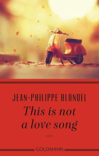 Buchseite und Rezensionen zu 'This is not a love song: Roman' von Jean-Philippe Blondel