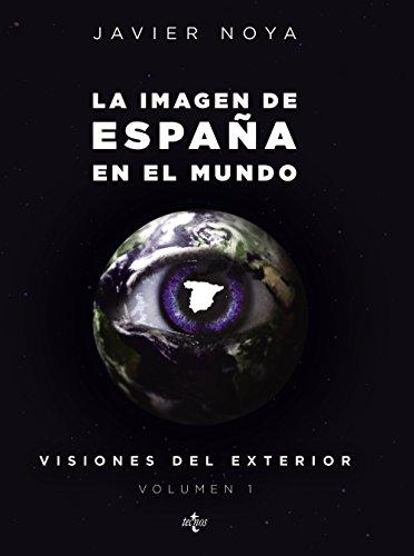 La imagen de España en el Mundo: Visiones del exterior. Volumen 1 (Derecho - Estado Y Sociedad) por Javier Noya