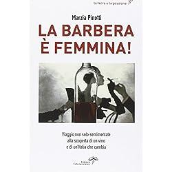La Barbera è femmina. Viaggio non solo sentimentale alla scoperta del vino e di un'Italia che cambia