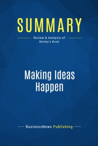 Summary: Making Ideas Happen: Review and Analysis of Belsky's Book