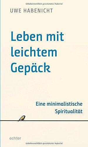 Leben mit leichtem Gepäck: Eine minimalistische Spiritualität -