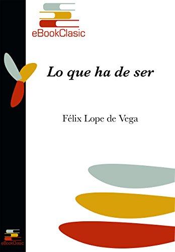 Lo que ha de ser (Anotado) por Félix Lope de Vega