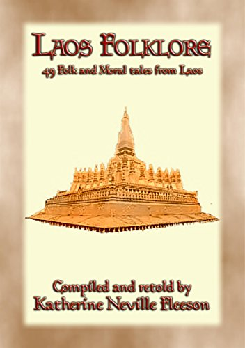 LAOS FOLKLORE - 48 Folklore stories from Old Siam: 48 children\'s stories from ancient Lan Xang (English Edition)