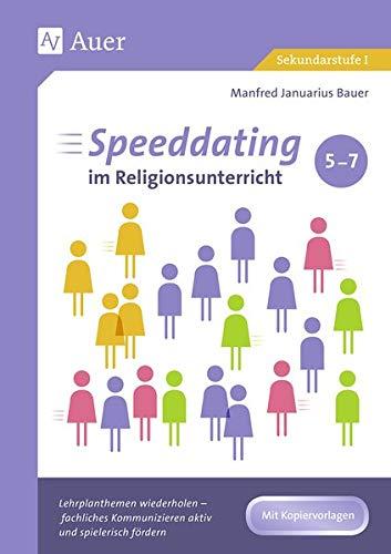 Speeddating im Religionsunterricht 5-7: Lehrplanthemen wiederholen - fachliches Kommunizieren aktiv und spielerisch fördern (5. bis 7. Klasse) (Speeddating im Unterricht in der Sekundarstufe)
