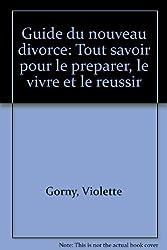Guide du nouveau divorce : Tout savoir pour le préparer, le vivre et le réussir