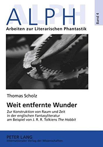 Weit entfernte Wunder: Zur Konstruktion von Raum und Zeit in der englischen Fantasyliteratur am Beispiel von J.R.R. Tolkiens