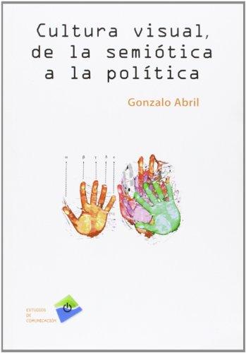CULTURA VISUAL, DE LA SEMIÓTICA A LA POLÍTICA (Estudios de comunicación)