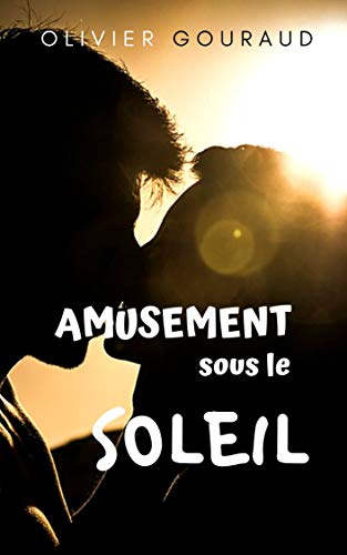 Couverture du livre AMUSEMENT SOUS LE SOLEIL : une histoire d'amour entre  amis et collègue - I