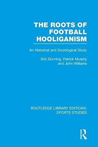 The Roots of Football Hooliganism (RLE Sports Studies): An Historical and Sociological Study (Routledge Library Editions: Sports Studies) by Eric Dunning (2015-11-26)