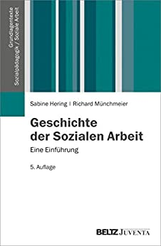 Geschichte der Sozialen Arbeit: Eine Einführung (Grundlagentexte Sozialpädagogik/Sozialarbeit)