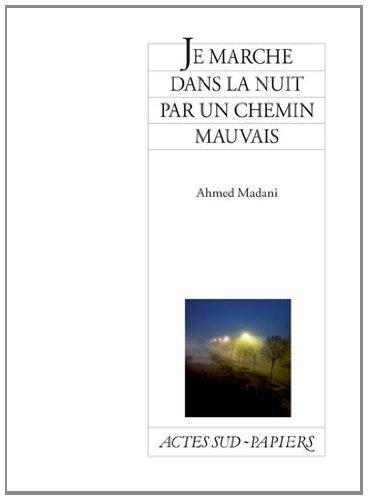 Je marche dans la nuit par un chemin mauvais par Ahmed Madani