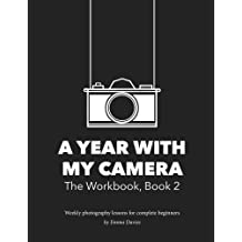 A Year With My Camera, Book 2: The ultimate photography workshop for complete beginners: Volume 2