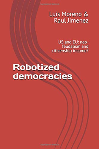 Robotized democracies: US and EU: neo-feudalism and citizenship income? por Luis Moreno