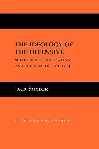 The Ideology of the Offensive: Military Decision Making and the Disasters of 1914 (Cornell Studies in Security Affairs) by Jack Snyder (1989-02-14)