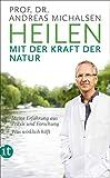 Heilen mit der Kraft der Natur: Meine Erfahrung aus Praxis und Forschung ? Was wirklich hilft (insel taschenbuch)