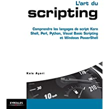 L'art du scripting: Comprendre les langages de script Korn Shell, Perl, Python, Visual Basic Scripting et Windows PowerShell