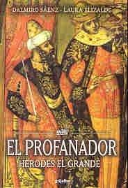 El profanador/The Desecrator: Herodes el grande/Herod the Great por Dalmiro Saenz