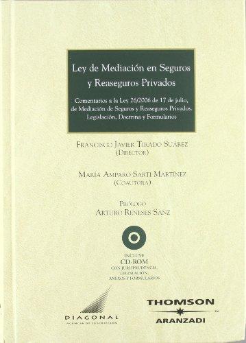 Ley de mediación en seguros y reaseguros privados - Comentaros a la Ley 26/2006 de 17 de julio, de Mediación de Seguros y Reaseguros Privados. y formularios: Incluye CD (Gran Tratado) por Maria Amparo Sarti martinez
