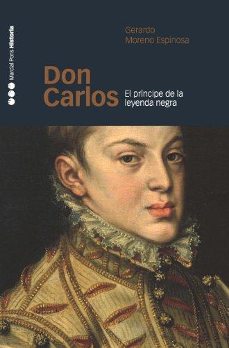 Descargar Libro Don Carlos: El príncipe de la leyenda negra (Memorias y Biografías) de Gerardo Moreno Espinosa