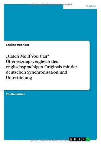 Catch Me If You Can Übersetzungsvergleich des englischsprachigen Originals mit der deutschen Synchronisation und Untertitelung