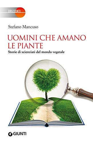 Uomini che amano le piante: Storie di scienziati del mondo vegetale