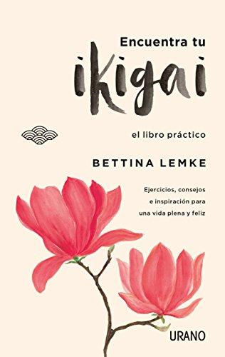 Encuentra Tu Ikigai por Bettina Lemke