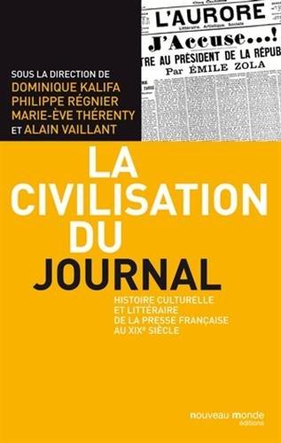 La civilisation du journal : Histoire culturelle et littraire de la presse franaise au XIXe sicle
