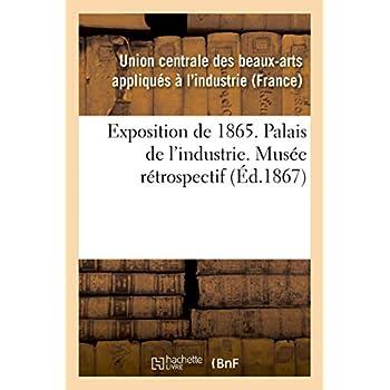 Exposition de 1865. Palais de l'industrie. Musée rétrospectif