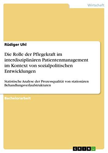 Die Rolle der Pflegekraft im interdisziplinären Patientenmanagement im Kontext von sozialpolitischen Entwicklungen: Statistische Analyse der Prozessqualität ... mit literaturgestützter Bewertung