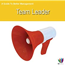 A Guide to Better Management: Team Leader
