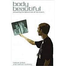 Body Beautiful: Recovering the Biblical View of the Church