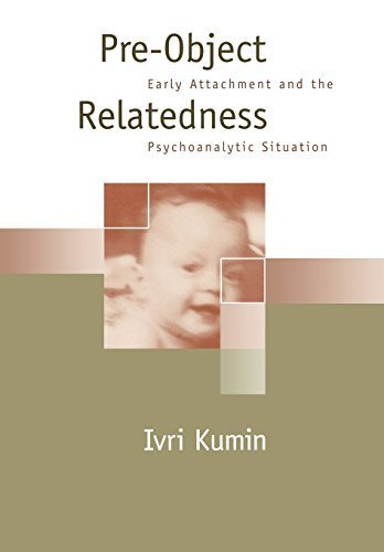 Pre-Object Relatedness: Early Attachment and the Psychoanalytic Situation by Ivri Kumin MD (1995-12-01)